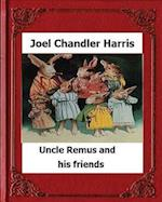 Uncle Remus and His Friends (1892) by