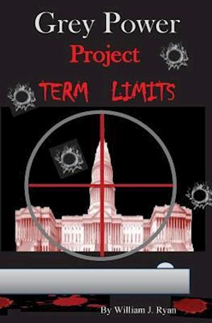 Bog, paperback Grey Power - Project Term Limits af William J. Ryan