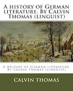 A History of German Literature. by Calvin Thomas (Linguist)