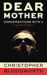 Dear Mother - Conversations with a Serial Killer