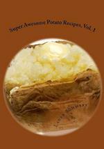 Super Awesome Potato Recipes, Vol. 1