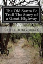 The Old Santa Fe Trail the Story of a Great Highway