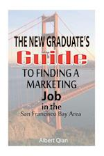 The New Graduate's Guide to Finding a Marketing Job in the San Francisco Bay Area