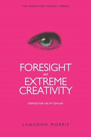Bog, paperback Foresight and Extreme Creativity af Langdon Morris