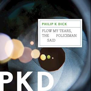 Flow My Tears, the Policeman Said af Philip K. Dick