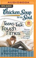 Chicken Soup for the Soul Teens Talk Tough Times (CHICKEN SOUP FOR THE SOUL)