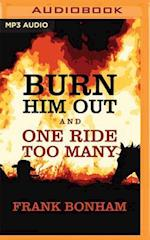 Burn Him Out and One Ride Too Many