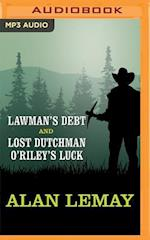 Lawman's Debt and Lost Dutchman O'Riley's Luck