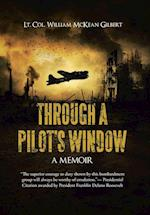 THROUGH A PILOT'S WINDOW: Adventures Piloting a B-24 Bomber in the 9th and 344th Bomber Squadron in WWII During the Asian-Pacific, European and Africa af Lt. Col. William Mckean Gilbert