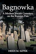 Bagnowka: A Modern Jewish Cemetery on the Russian Pale
