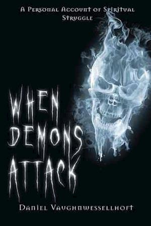 When Demons Attack: A Personal Account of Spiritual Struggle
