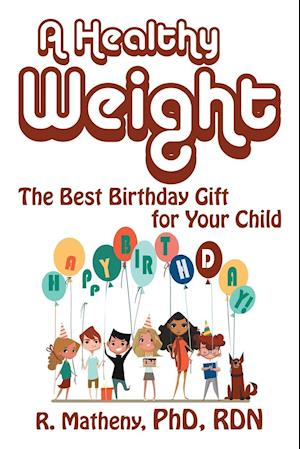 A Healthy Weight: The Best Birthday Gift for Your Child