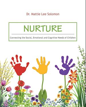 Bog, hæftet Nurture: Connecting the Social, Emotional and Cognitive Needs of Children af Dr. Mattie Lee Solomon