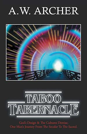 Bog, hæftet Taboo Tabernacle: God's Design & The Cultures Demise, One Man's Journey From The Secular To The Sacred af A.W. Archer