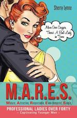 M.A.R.E.S.-Mature, Attractive, Respectable, Even-Tempered, Single, Professional Ladies Over Forty - Captivating Younger Men -: Move Over Cougars. Ther