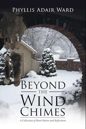 Bog, hæftet Beyond the Wind Chimes: A Collection of Short Stories and Reflections af Phyllis Adair Ward
