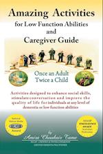 Amazing Activities for Low Function Abilities: and Caregiver Guide