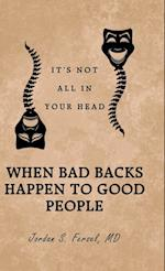 When Bad Backs Happen to Good People: It's Not All in Your Head
