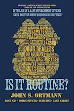 Is It Routine?: Lessons Learned During Thirty-Four Years in Law Enforcement