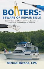 Boaters: Beware of Repair Bills: Learn How to Maintain Your Own Boat and Save Thousands of Dollars