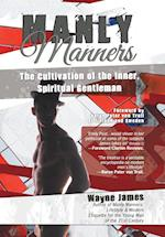 Manly Manners: The Cultivation of the Inner, Spiritual Gentleman af Wayne James