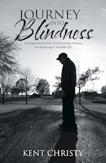 Journey into Blindness: An Inspirational Story of Overcoming Trauma and Regaining a Valuable Life