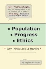 Population, Progress, Ethics: Why Things Look So Haywire