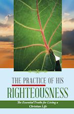 The Practice of His Righteousness: The Essential Truths for Living a Christian Life