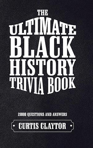 The Ultimate Black History Trivia Book