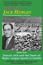 The One Is Jack Hurley, Volume Three: Deacon Jack and the Dawn of Major-League Sports in Seattle