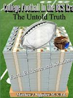 College Football in the BCS Era the Untold Truth Facts Evidence and Solution