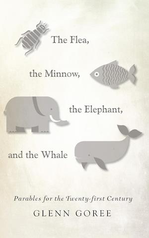 Bog, hardback The Flea, the Minnow, the Elephant, and the Whale af Glenn Goree