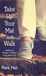 Take Up Your Mat and Walk af Mark Mah