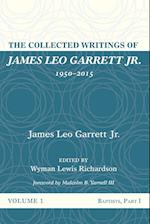 The Collected Writings of James Leo Garrett Jr., 1950-2015: Volume One