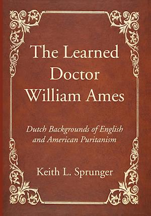 Bog, hæftet The Learned Doctor William Ames af Keith L. Sprunger
