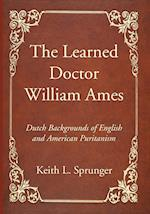 The Learned Doctor William Ames af Keith L Sprunger