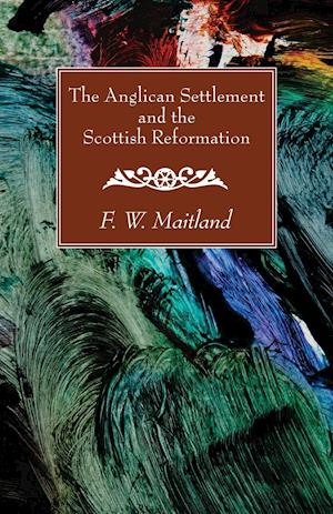 Bog, hæftet The Anglican Settlement and the Scottish Reformation af F. W. Maitland