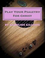 Play Your Psaltery for Christ af Caroline Gilmore