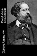 L'Aigle-Noir Des Dacotahs af Gustave Aimard, J. -B D'Auriac