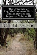The Grammar of English Grammars Sixth Edition Revised and Improved Volume III
