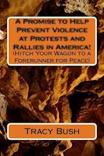 A Promise to Help Prevent Violence at Protests and Rallies in America!