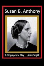 Susan B. Anthony - A Biographical Play