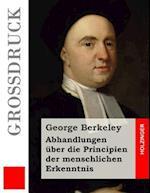 Abhandlungen Uber Die Principien Der Menschlichen Erkenntnis (Grossdruck) af George Berkeley