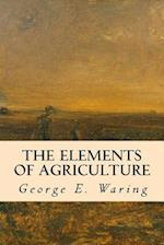 The Elements of Agriculture af George E. Waring