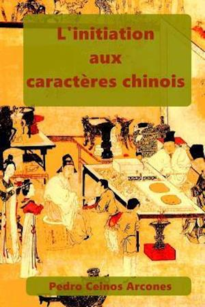 Bog, paperback L'Initiation Aux Caracteres Chinois af MR Pedro Ceinos Arcones