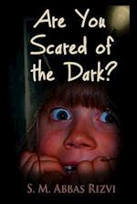 Are You Scared of the Dark?