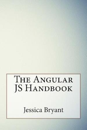 Bog, paperback The Angular Js Handbook af Jessica Bryant
