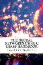 The Neural Networks Using C Sharp Handbook af Garrett Bauman
