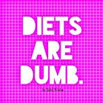 Diets Are Dumb