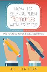 How to Self-Publish Romance with Friends af AJ Tipton